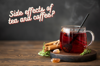 What are the side effects of tea and coffee?